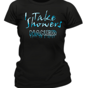 I Take Showers Naked T-Shirt